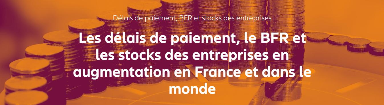 Les délais de paiement, le BFR et les stocks des entreprises en augmentation en France et dans le monde
