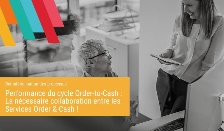 Performance du cycle Order-to-Cash : La nécessaire collaboration entre les Services Order & Cash !